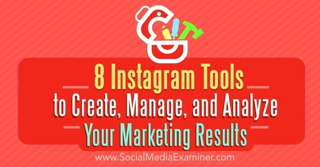 8 Instagram Tools to Create, Manage, and Analyze Your Marketing Results : Social Media Examiner | social networking | Scoop.it
