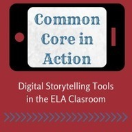 Common Core in Action: Using Digital Storytelling Tools in the ELA Classroom | Edtech PK-12 | Scoop.it