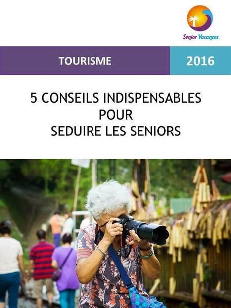 Veille info tourisme - Guide pratique pour aider les professionnels du tourisme à séduire la clientèle senior | Le tourisme pour les pros | Scoop.it
