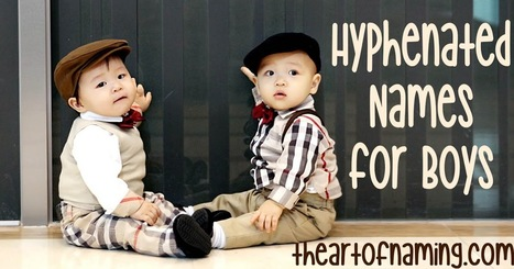 The Art of Naming: Potentially Hyphenated Names Used for Boys in the US   Baby Names   Scoop.it