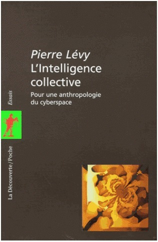 L'INTELLIGENCE COLLECTIVE, pour une anthropologie du cyberspace, de Pierre Lévy | actions de concertation citoyenne | Scoop.it