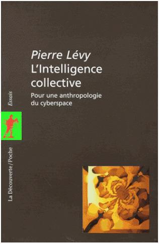 L'INTELLIGENCE COLLECTIVE, pour une anthropologie du cyberspace, de Pierre Lévy | Innovation sociale | Scoop.it