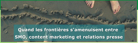 Quand les frontières s'amenuisent entre SMO, content marketing et relations presse | Social Media Curation par Mon Habitat Web | Scoop.it