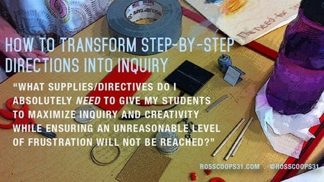 How to Transform Step-by-Step Directions into Inquiry - Cooper on Curriculum - @RossCoops31 | Purposeful Pedagogy | Scoop.it