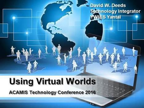 David W. Deeds: ACAMIS Technology Conference: Using Virtual Worlds | 3D Virtual-Real Worlds: Ed Tech | Scoop.it