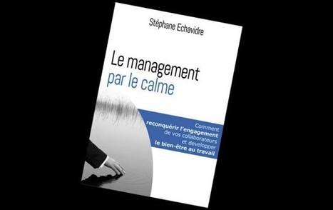 Sélection livres: Le management par le calme de Stéphane Echavidre - Aujourd'hui Le Maroc   Stratégie des champions   Scoop.it