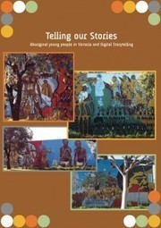Telling our Stories: Aboriginal young people in Victoria and Digital Storytelling - IBES | Australian Curriculum - English | Scoop.it