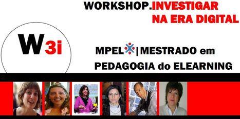 Workshop W3i – Workshop Investigar na Era Digital | Mestrado Pedagogia do eLearning | Scoop.it