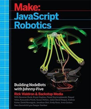 JavaScript Robotics: Building NodeBots with Johnny-Five, Raspberry Pi, Arduino, and BeagleBone (Make) by Backstop Media - Tech Journal | Raspberry Pi | Scoop.it