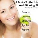 5 Fruits To Get Healthy And Glowing Skin - positiveDrugs | G3 & ME:  Lifestyle of the Glitzy-Glam Girl | Scoop.it