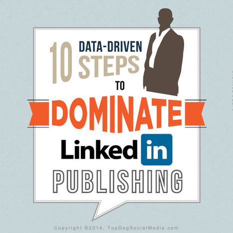 10 Data-Driven Steps To Dominate LinkedIn Publishing | Kore Social Mix | Scoop.it