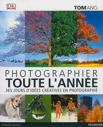 Photographier toute l'année : 365 jours d'idées créatives en photographie de Tom Ang | Livres photo | Scoop.it