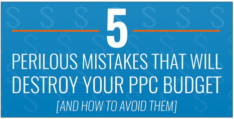 5 Perilous Mistakes That Will Destroy Your PPC Budget | WordStream | Search Engine Marketing | Scoop.it