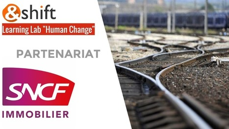 &Shift partenaire du «  Learning Lab Human Change »  du Cnam pour accompagner la transformation digitale du modèle de formation chez SNCF immobilier | Connected Health & e-Pharma | Scoop.it
