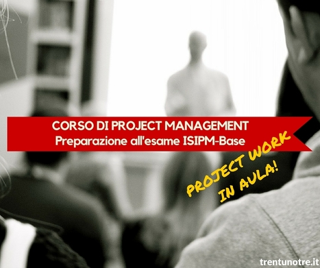 CORSO DI PROJECT MANAGEMENT - Preparazione all'esame ISIPM-Base (Verona) | Vito Titaro | Scoop.it