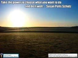 Take the power to choose what you want to do and do it well. -- Susan Polis Schutz   Psychic Readings Source   Scoop.it