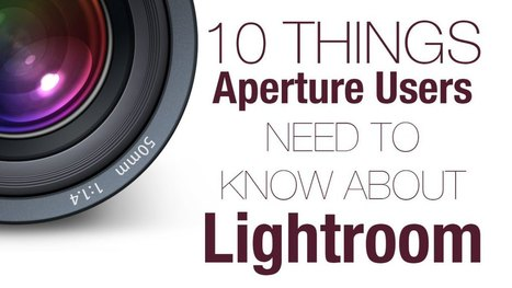10 Things Aperture Users Need to Know About Lightroom | k | Scoop.it