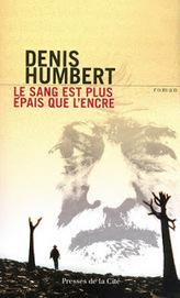 .: LE SANG EST PLUS EPAIS QUE L'ENCRE de Denis Humbert | DENIS HUMBERT ECRIVAIN | Scoop.it