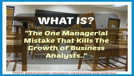 Your FREE Article - The One Managerial Mistake That Kills The Growth Of Business Analysts... | Business Analysis | Scoop.it
