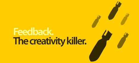 Feedback. The Creativity Killer. | Creativity Tips | Scoop.it