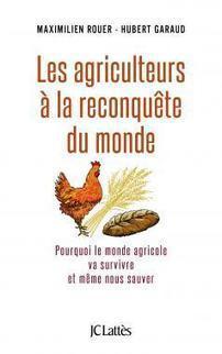 Les agriculteurs à la reconquête du monde - Maximilien Rouer, Hubert Garaud - Lattès | Parution d'ouvrages | Scoop.it