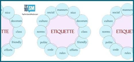 Top 10 Ways To Achieve Social Media Etiquette - Top Ten Social MediaTop Ten Social Media | Digital-News on Scoop.it today | Scoop.it