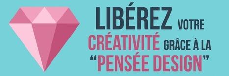 Pensée Design : libérez votre créativité !   Geek-$$   Scoop.it
