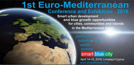 SmartBlueCity - 1st EuroMediterranean Conference and Exhibition 2016, Limassol-Cyprus | EUMED Consortium - Member's Area | Scoop.it