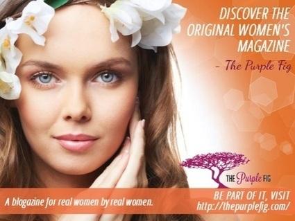 The Purple Fig Women's Online Magazine Blogazine | Women Magazine | Scoop.it
