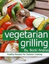 FREE Kindle Book: Vegetarian Grilling: Healthy Recipes for Outdoor Cooking   Outdoor cooking   Scoop.it