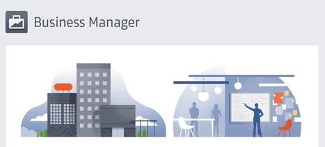Business Manager : Le projet multi-comptes de Facebook qui va séduire - #Arobasenet | BtoCommunication | Scoop.it