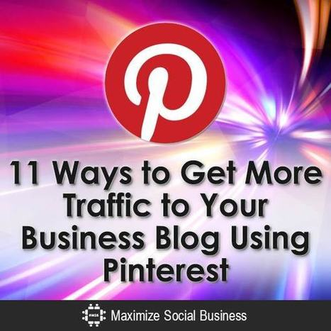 11 Ways to Get More Traffic to Your Business Blog Using Pinterest | Public Relations & Social Media Insight | Scoop.it