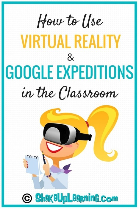 How to Use Virtual Reality and Google Expeditions in the Classroom | Shake Up Learning | Augmented, Alternate and Virtual Realities in Higher Education | Scoop.it