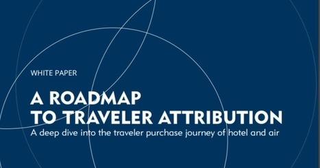 New Whitepaper: A roadmap to traveler attribution | Tourism marketing | Scoop.it