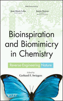 Wiley: Bioinspiration and Biomimicry in Chemistry: Reverse-Engineering Nature - Gerhard Swiegers, Jean-Marie Lehn, Janine Benyus | Life Principles : What can we learn from nature | Scoop.it