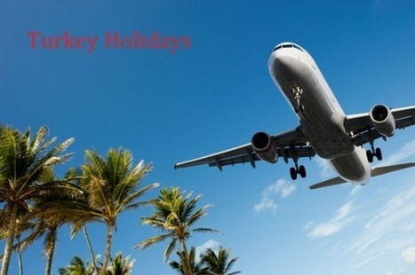 HOLIDAYS TO TURKEY | cheapest holiday packages | Scoop.it