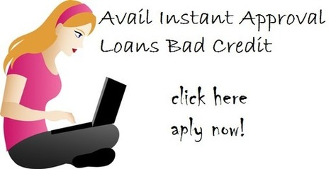 What Are The Simple Steps To Avail Instant Approval Loans Bad Credit Through Online Mode? | Loans Instant Approval | Scoop.it