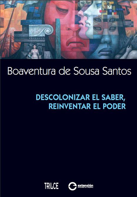Descolonizar el Saber, Reinventar el Poder - de Boaventura de Sousa Santos | Tecnologia e Educação a Distância | Scoop.it