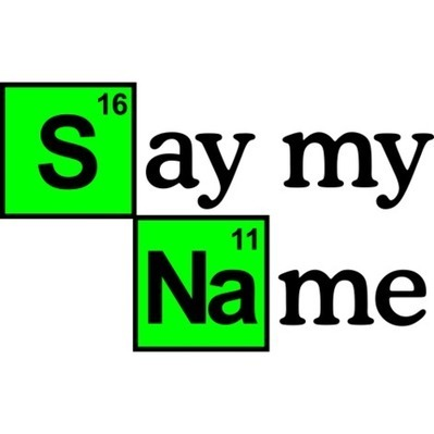 Say my name (Breaking Bad) - Quotations  Ideas - Funny Ideas - Design Ideas |HICustom | Hicustomworld | Scoop.it