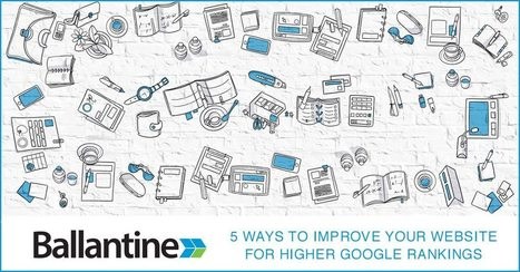 5 Ways to Improve Your Website for Higher Google Rankings - Ballantine | SEO and Social Media | Scoop.it