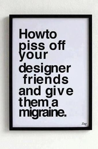 How to piss off your designer friends | TV, new medias and marketing | Scoop.it