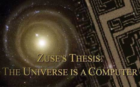 Zuse's Thesis - Zuse hypothesis - Algorithmic Theory of Everything - Digital Physics, Rechnender Raum (Computing Space, Computing Cosmos) - Computable Universe - The Universe is a Computer - Theory...   Modern Biology   Scoop.it