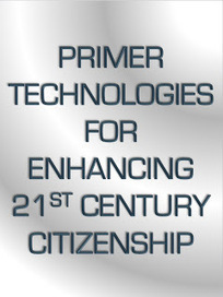 """Primer"" Technologies For Enhancing 21st Century Citizenship 