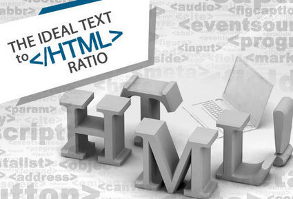 Why is the Text to HTML Ratio Important for SEO - Ranking Tuts | Geeks | Scoop.it