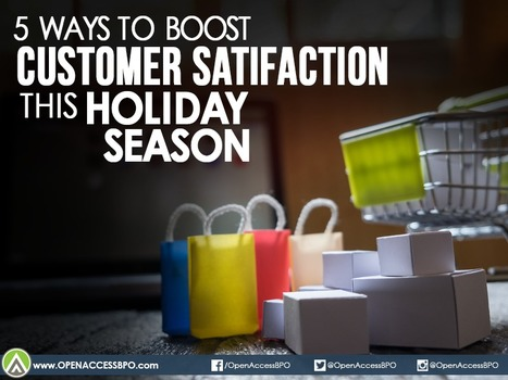 5 Ways to boost customer satisfaction this holiday season   Open Access BPO   Outsourcing and Customer Service   Scoop.it