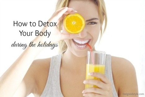 How to Detox Your Body During the Holidays - Feelgood Style   Bien-etre et sante   Scoop.it