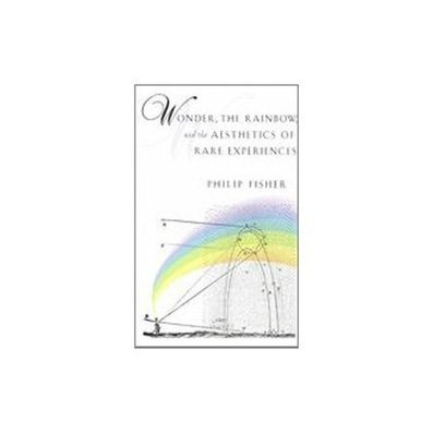 Wonder, the Rainbow, and the Aesthetics of Rare Experiences(Philip Fisher)の感想・レビュー一覧 - 読書メーター | Activity passivity | Scoop.it