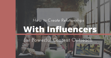 How to Create Relationships With Influencers | Influence Marketing Strategy | Scoop.it