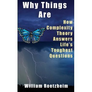 Why Things Are: How Complexity Theory Answers Lifes Toughest Questions: William Roetzheim | The 21st Century | Scoop.it