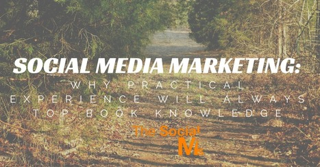 Social Media Marketing: Why Practical Experience Will Always Top Book Knowledge | Psychology of Media & Emerging Technologies | Scoop.it